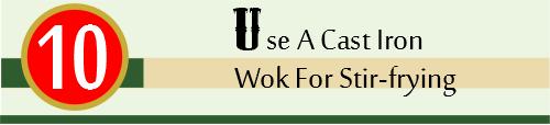 Header 10. Use A Cast Iron Wok To Stir Fry 2