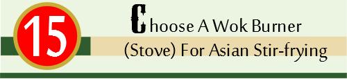 Header 15. Choose A Wok Burner (Stove) For Asian Stir-frying 1