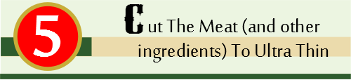 Header 5. Cut The Meat (and other ingredients) Ultra Thin 2